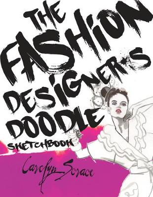 The Fashion Designer's Doodle Sketchbook by Carolyn Scrace
