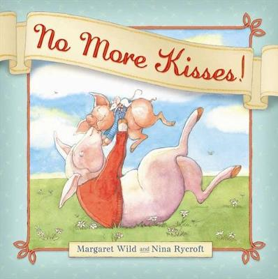 No More Kisses! by Margaret Wild
