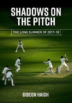 Shadows on the Pitch: The Long of Summer 2017-18 by Gideon Haigh
