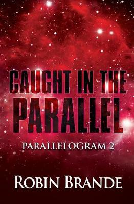 Caught in the Parallel by Robin Brande