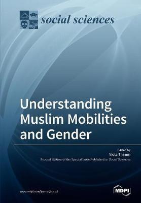 Understanding Muslim Mobilities and Gender by Viola Thimm