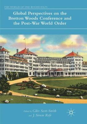 Global Perspectives on the Bretton Woods Conference and the Post-War World Order by Giles Scott-Smith