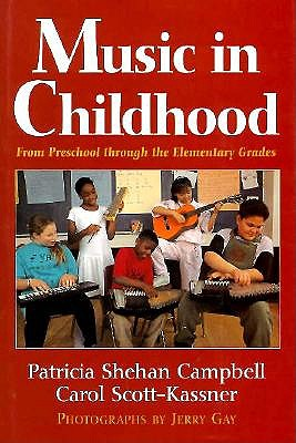 Music in Childhood: From Preschool Through the Elementary Grades by Patricia Shehan Campbell