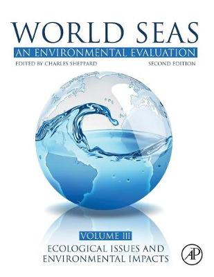 World Seas: An Environmental Evaluation: Volume III: Ecological Issues and Environmental Impacts by Sheppard