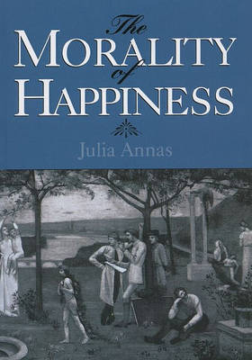 The Morality of Happiness by Julia Annas