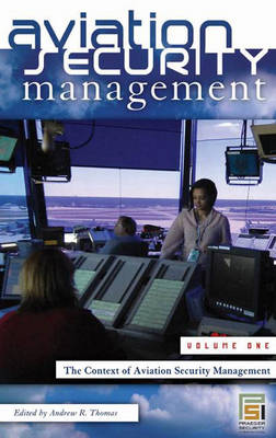 Aviation Security Management [3 volumes] by Andrew R. Thomas