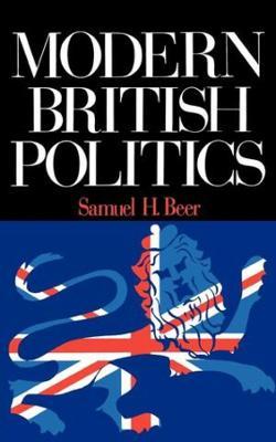 Modern British Politics by Samuel H. Beer