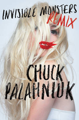 Invisible Monsters Remix by Chuck Palahniuk