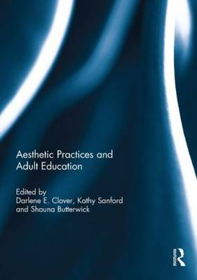 Aesthetic Practices and Adult Education by Darlene E. Clover