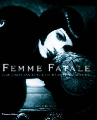 Femme Fatale: The Timeless Style of Beautiful Women by Serge Normant