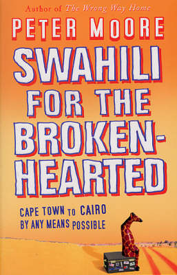 Swahili For The Broken-Hearted by Peter Moore