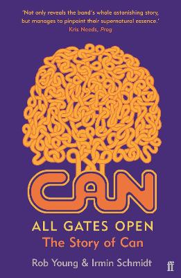 All Gates Open: The Story of Can by Rob Young