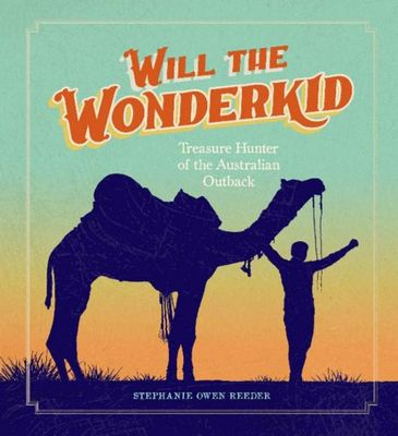 Will the Wonderkid: Treasure Hunter of the Australian Outback by Stephanie Owen Reeder