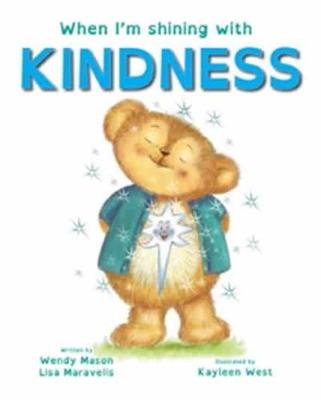 When I'm Shining with KINDNESS by Lisa Maravelis and Illus. by Kayleen West Wendy Mason
