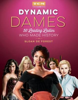 Dynamic Dames (Turner Classic Movies): 50 Leading Ladies Who Made History by Sloan De Forest