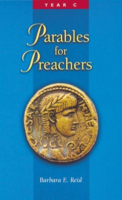 Parables for Preachers The Gospel of Luke Year C by Barbara E. Reid