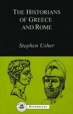 The Historians of Greece and Rome by Stephen Usher