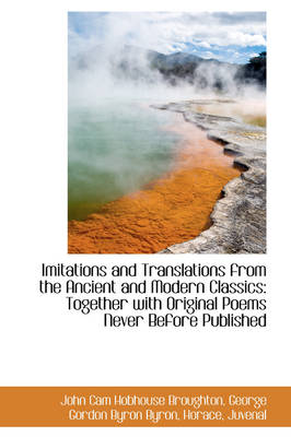Imitations and Translations from the Ancient and Modern Classics: Together with Original Poems Never by John Cam Hobhouse Broughton