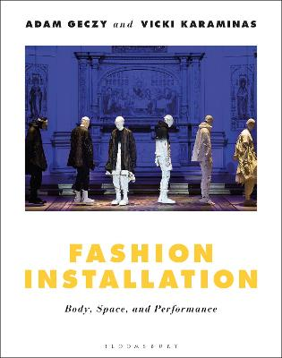 Fashion Installation: Body, Space, and Performance by Adam Geczy