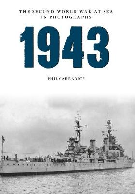 1943 The Second World War at Sea in Photographs by Phil Carradice