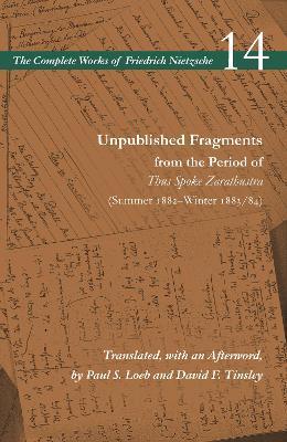 Unpublished Fragments from the Period of Thus Spoke Zarathustra (Summer 1882-Winter 1883/84): Volume 14 by Friedrich Nietzsche