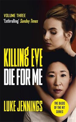 Killing Eve: Die For Me: The basis for the BAFTA-winning Killing Eve TV series book