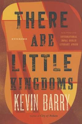 There Are Little Kingdoms by Esq Kevin Barry