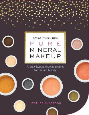 Make Your Own Mineral Makeup by Heather Anderson