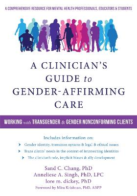 A Clinician's Guide to Gender-Affirming Care: Working with Transgender and Gender-Nonconforming Clients by Sand C Chang