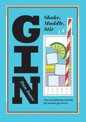 Gin: Shake, Muddle, Stir by Dan Jones