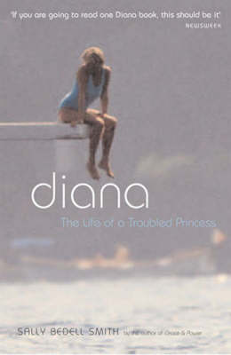 Diana: The Life of a Troubled Princess by Sally Bedell Smith