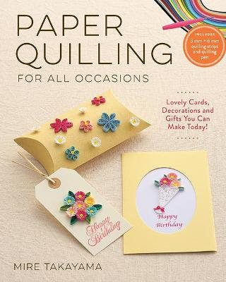 Paper Quilling for All Occasions: Lovely Cards, Decorations and Gifts You Can Make Today! book