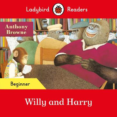 Ladybird Readers Beginner Level - Willy and Harry (ELT Graded Reader) by Anthony Browne