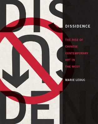 Dissidence: The Rise of Chinese Contemporary Art in the West by Marie LeDuc