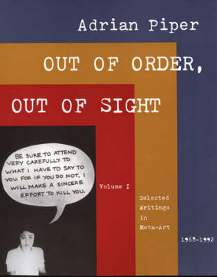 Out of Order, Out of Sight Out of Order, Out of Sight Selected Writings in Meta-Art, 1968-92 v. 1 by Adrian Piper