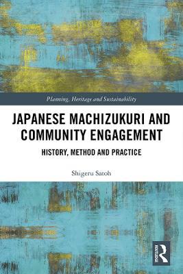 Japanese Machizukuri and Community Engagement: History, Method and Practice book