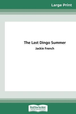 The Last Dingo Summer (The Matilda Saga, Book 8) (16pt Large Print Edition) by Jackie French