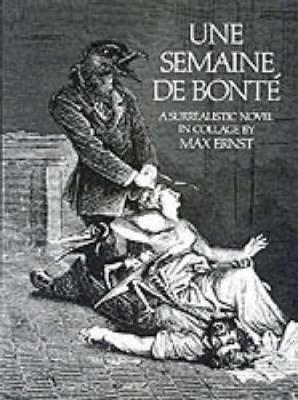 Semaine de Bonte: A Surrealistic Novel in Collage by Max Ernst
