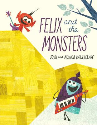 Felix and the Monsters by Josh Holtsclaw