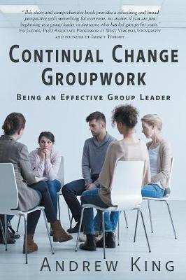 Continual Change Groupwork by Andrew R King