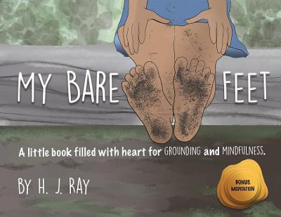 My Bare Feet: A Little Book Filled with Heart for Grounding and Mindfulness book