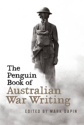 Penguin Book Of Australian War Writing by Mark Dapin