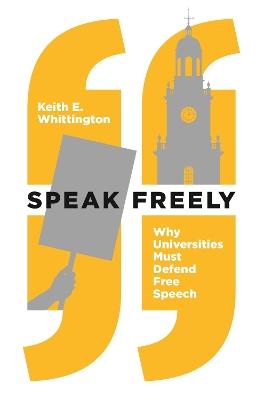 Speak Freely: Why Universities Must Defend Free Speech book
