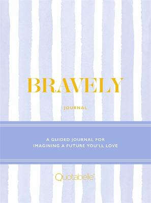 Bravely Journal: A Guided Journal for Imagining a Future You'll Love by Quotabelle