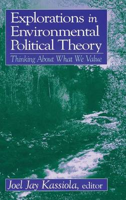 Explorations in Environmental Political Theory by Joel Jay Kassiola