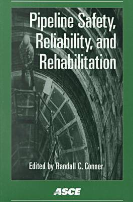 Pipeline Safety, Reliability and Rehabilitation by Randall C. Conner