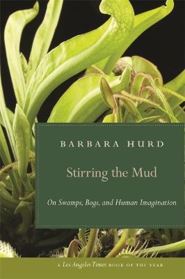 Stirring the Mud by Barbara Hurd
