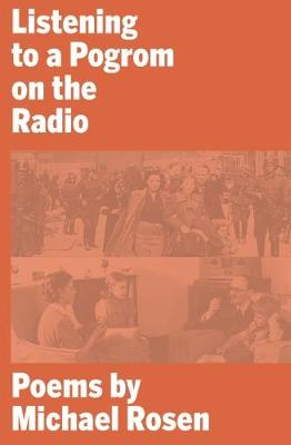Listening to a Pogrom on the Radio by Michael Rosen