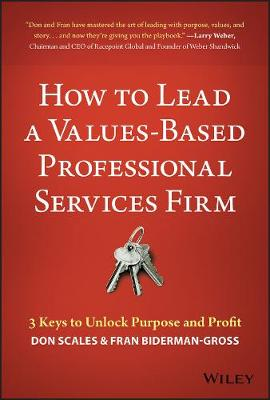 How to Lead a Values-Based Professional Services Firm: 3 Keys to Unlock Purpose and Profit book