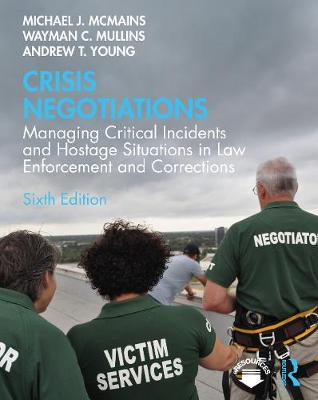 Crisis Negotiations: Managing Critical Incidents and Hostage Situations in Law Enforcement and Corrections by Michael J. McMains